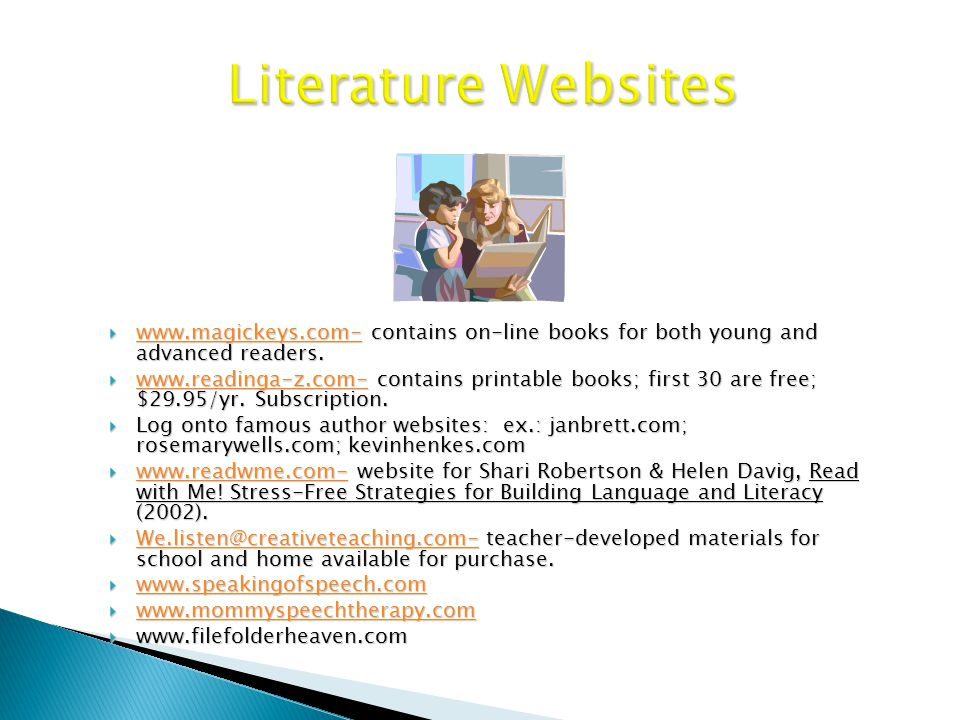 Literature Websites  www.magickeys.com- contains on-line books for both young and advanced readers.