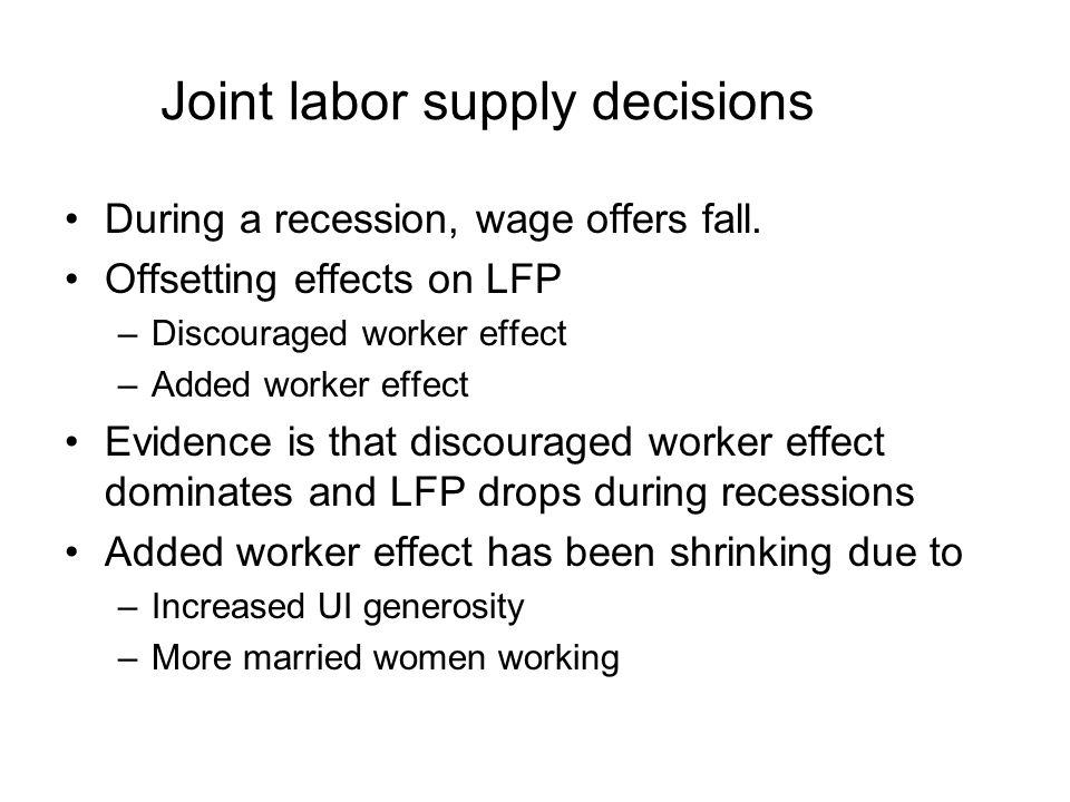 Joint labor supply decisions During a recession, wage offers fall.