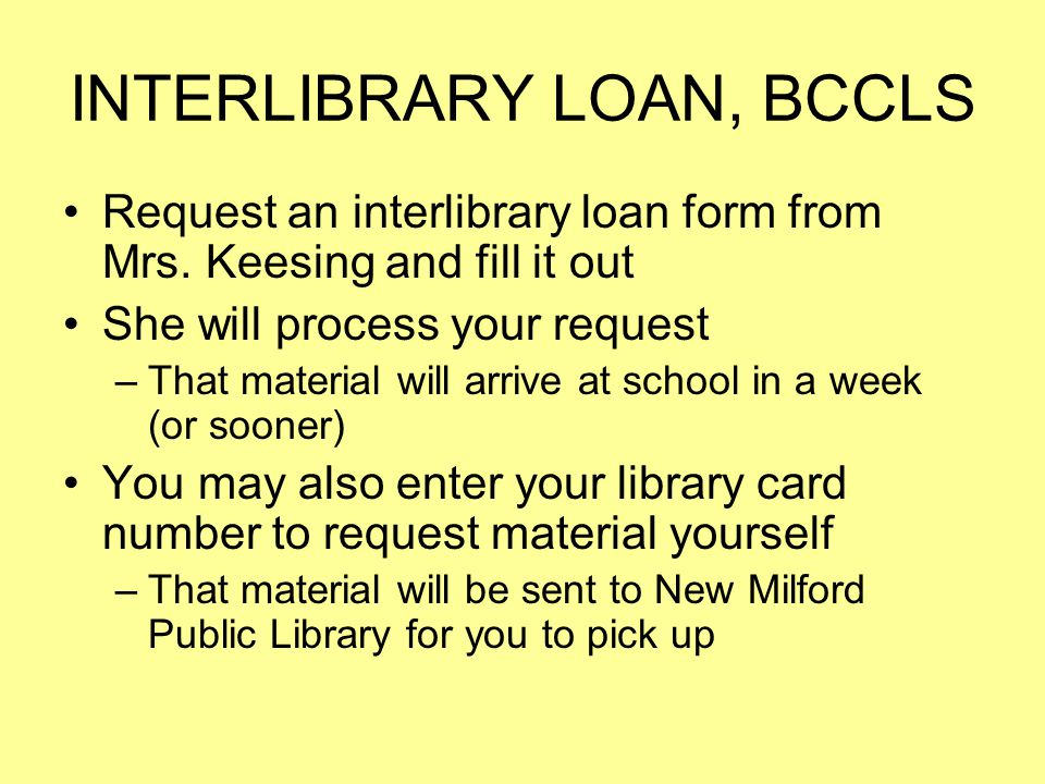 INTERLIBRARY LOAN, BCCLS Request an interlibrary loan form from Mrs.