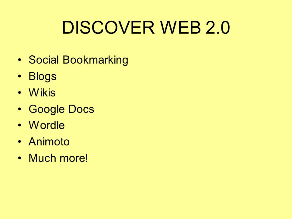 DISCOVER WEB 2.0 Social Bookmarking Blogs Wikis Google Docs Wordle Animoto Much more!