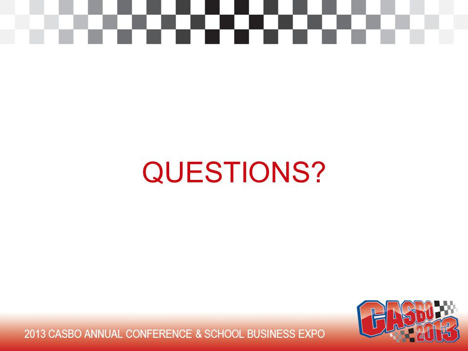 QUESTIONS 2013 CASBO ANNUAL CONFERENCE & SCHOOL BUSINESS EXPO