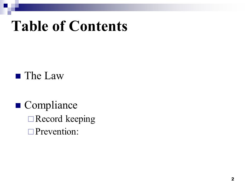 2 Table of Contents The Law Compliance  Record keeping  Prevention: