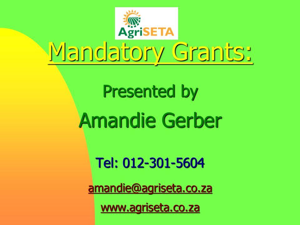 Mandatory Grants: Presented by Amandie Gerber Tel: 012-301-5604 amandie@agriseta.co.za www.agriseta.co.za amandie@agriseta.co.za www.agriseta.co.za amandie@agriseta.co.za www.agriseta.co.za