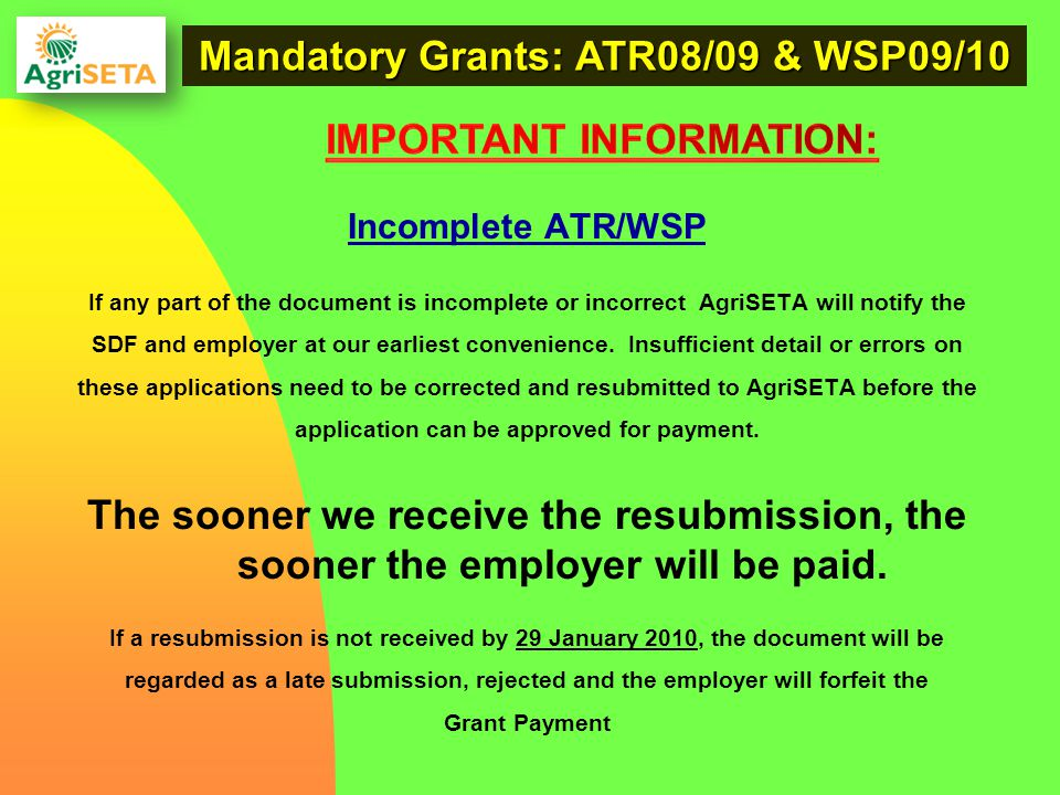 Incomplete ATR/WSP If any part of the document is incomplete or incorrect AgriSETA will notify the SDF and employer at our earliest convenience. Insuf