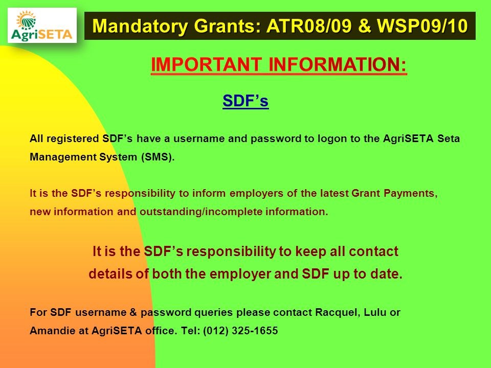 SDF's All registered SDF's have a username and password to logon to the AgriSETA Seta Management System (SMS). It is the SDF's responsibility to infor