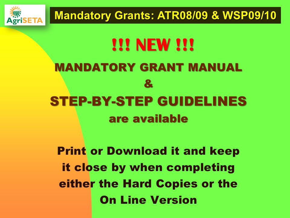 MANDATORY GRANT MANUAL & STEP-BY-STEP GUIDELINES are available Print or Download it and keep it close by when completing either the Hard Copies or the