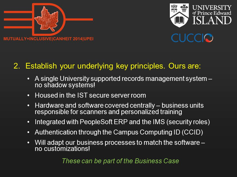 2.Establish your underlying key principles. Ours are: A single University supported records management system – no shadow systems! Housed in the IST s