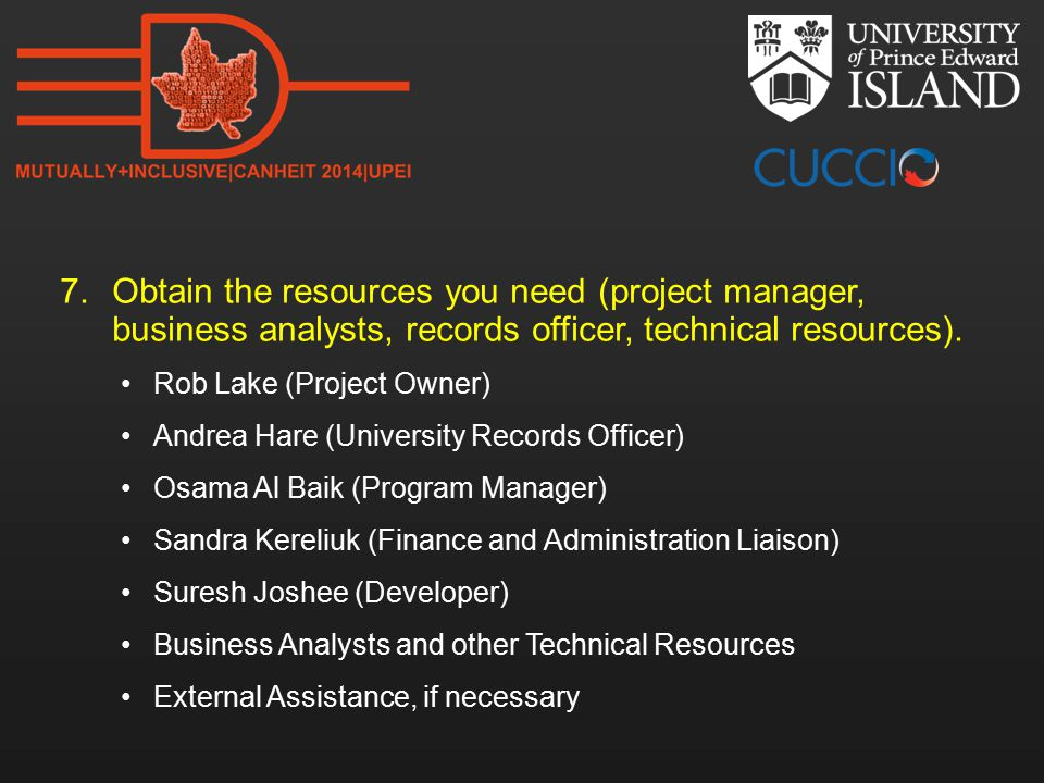 7.Obtain the resources you need (project manager, business analysts, records officer, technical resources).