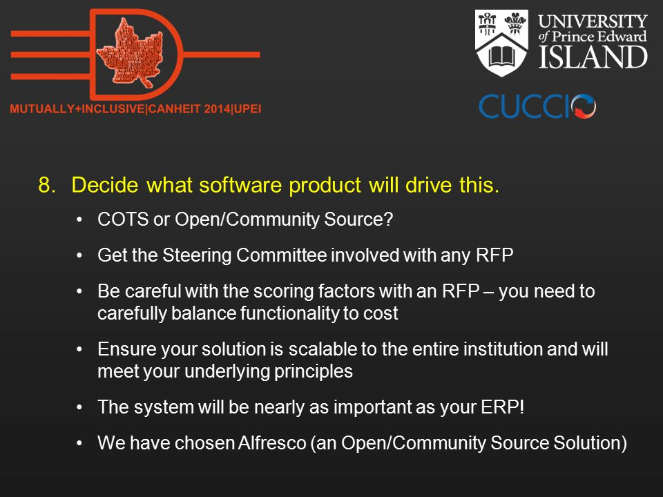 8.Decide what software product will drive this. COTS or Open/Community Source.