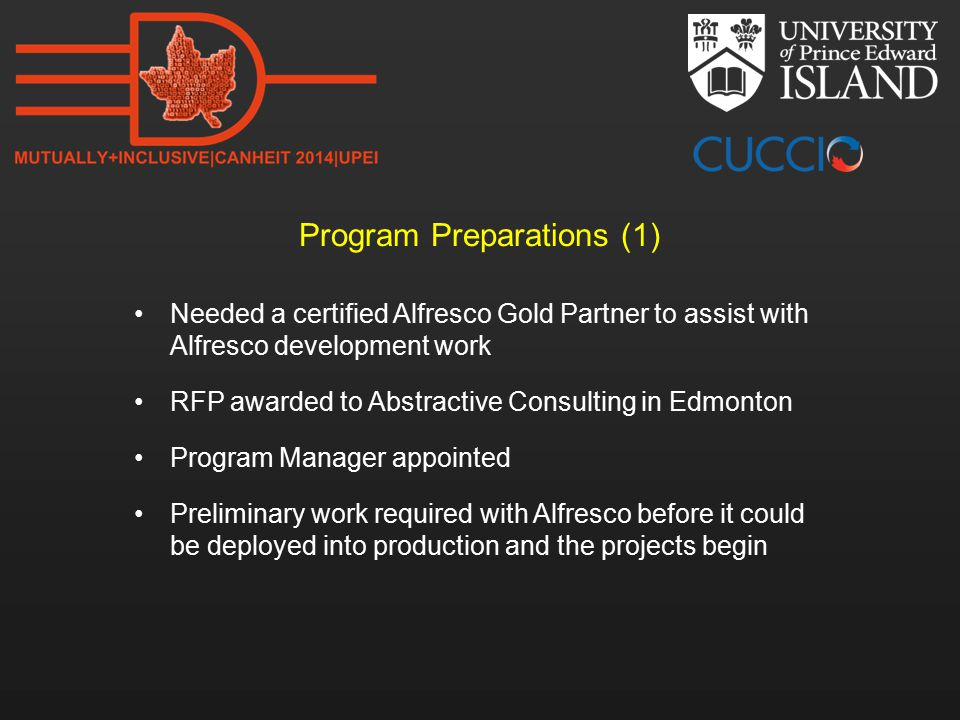 Program Preparations (1) Needed a certified Alfresco Gold Partner to assist with Alfresco development work RFP awarded to Abstractive Consulting in Edmonton Program Manager appointed Preliminary work required with Alfresco before it could be deployed into production and the projects begin