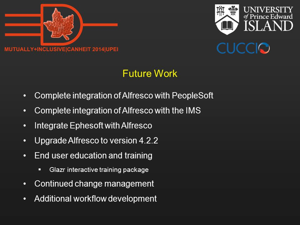 Future Work Complete integration of Alfresco with PeopleSoft Complete integration of Alfresco with the IMS Integrate Ephesoft with Alfresco Upgrade Alfresco to version 4.2.2 End user education and training  Glazr interactive training package Continued change management Additional workflow development