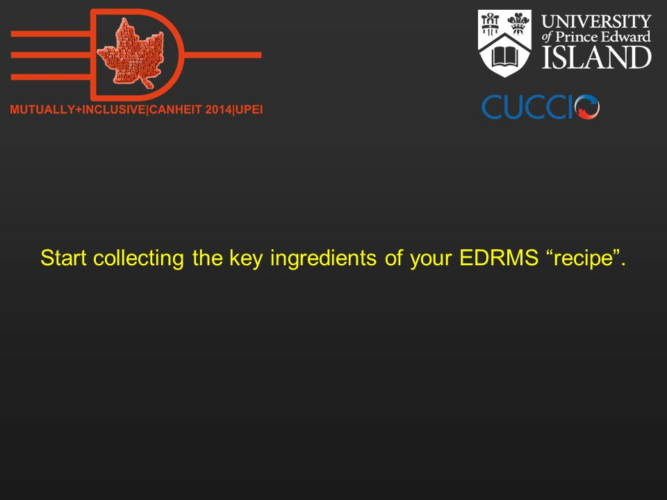 Start collecting the key ingredients of your EDRMS recipe .