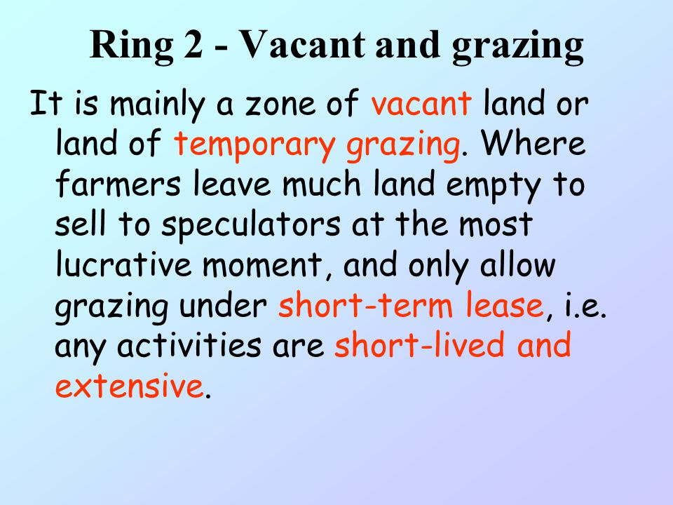 Ring 1- Urban Farming At the urban edges, land is either changing to urban use, being subdivided, or held by speculators. Here urban farming, a hodgep