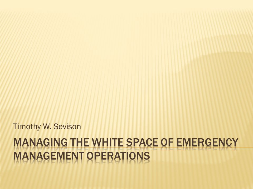  Agenda  What is White Space  ICS and NIMS  System Failures  Emergency versus Disaster and Incident Complexity  ICS White Space Issues  Management and Leadership of the White Space  Objectives  Discuss the complexities involved in the management of emergencies and disasters and recognition of the significance of the white space in our typical ICS organizational model