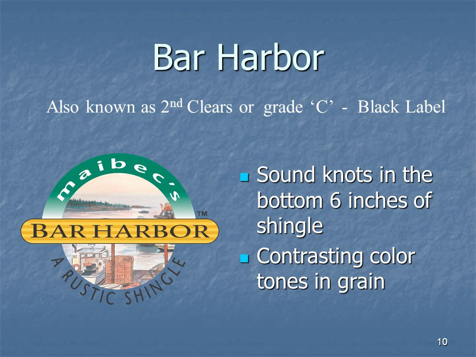 10 Bar Harbor Sound knots in the bottom 6 inches of shingle Sound knots in the bottom 6 inches of shingle Contrasting color tones in grain Contrasting