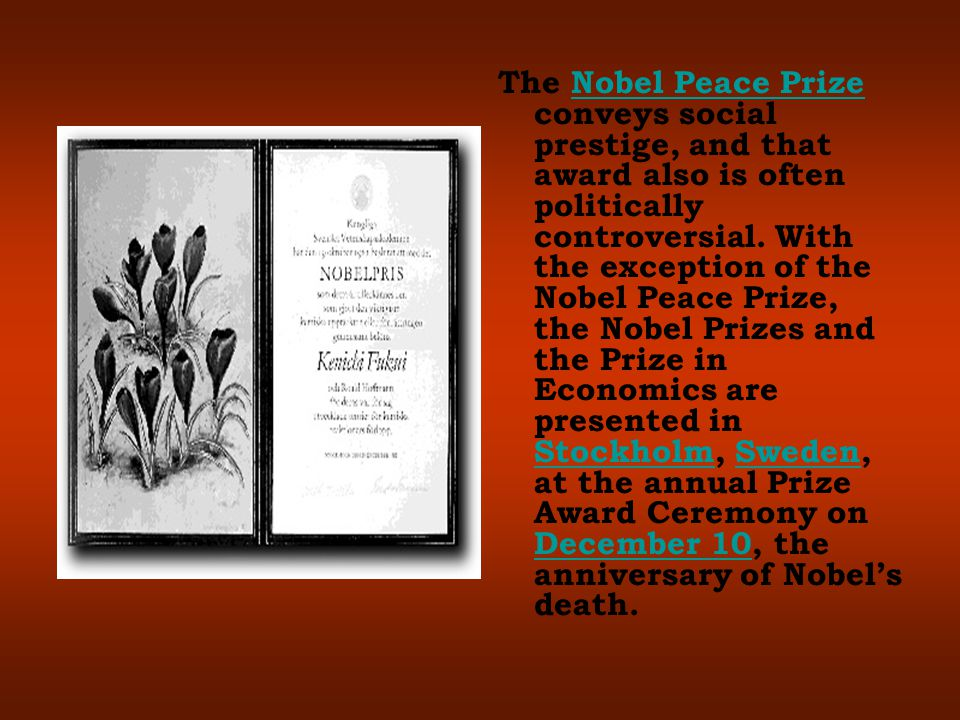 The Nobel Peace Prize conveys social prestige, and that award also is often politically controversial. With the exception of the Nobel Peace Prize, th
