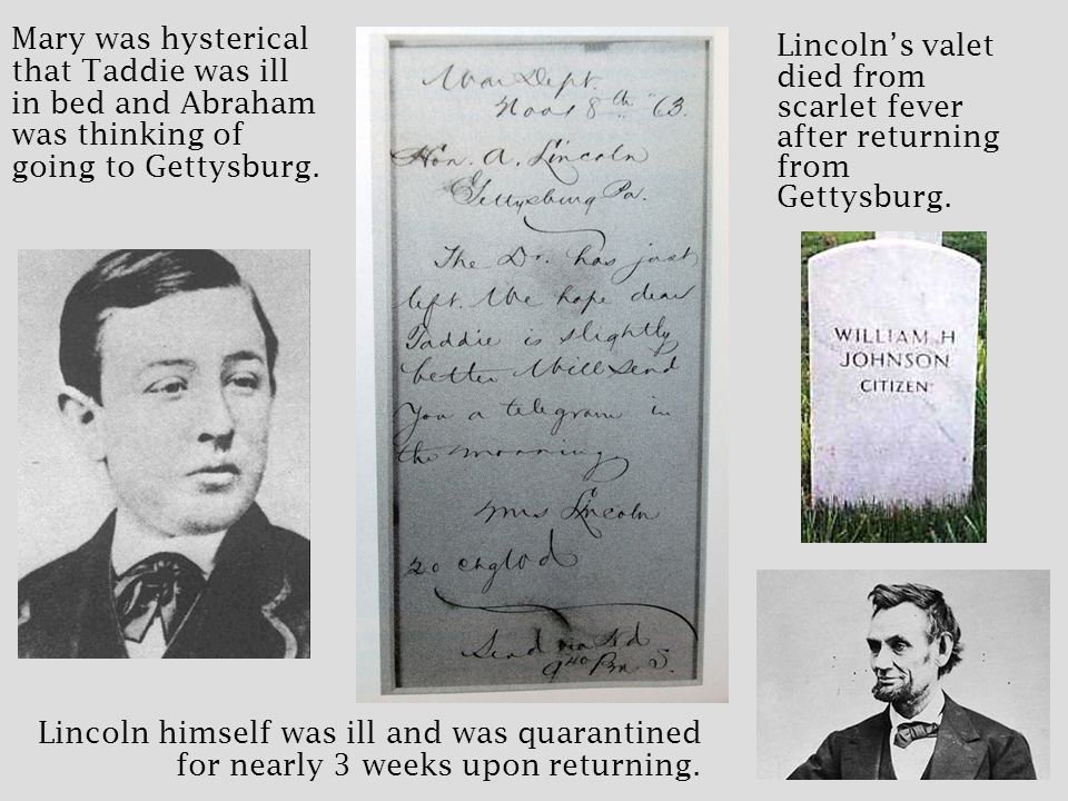 Lincoln's valet died from scarlet fever after returning from Gettysburg.