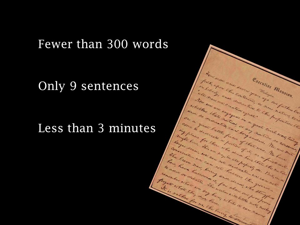 Fewer than 300 words Only 9 sentences Less than 3 minutes