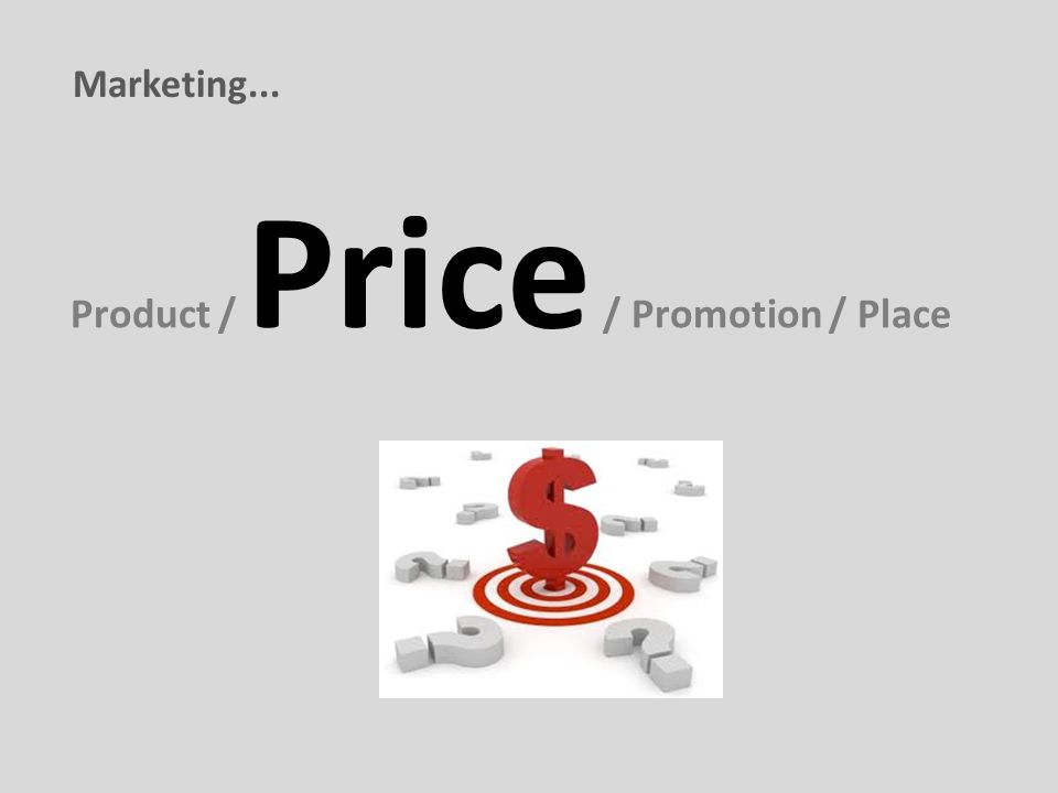 Product / Price / Promotion / Place Marketing...