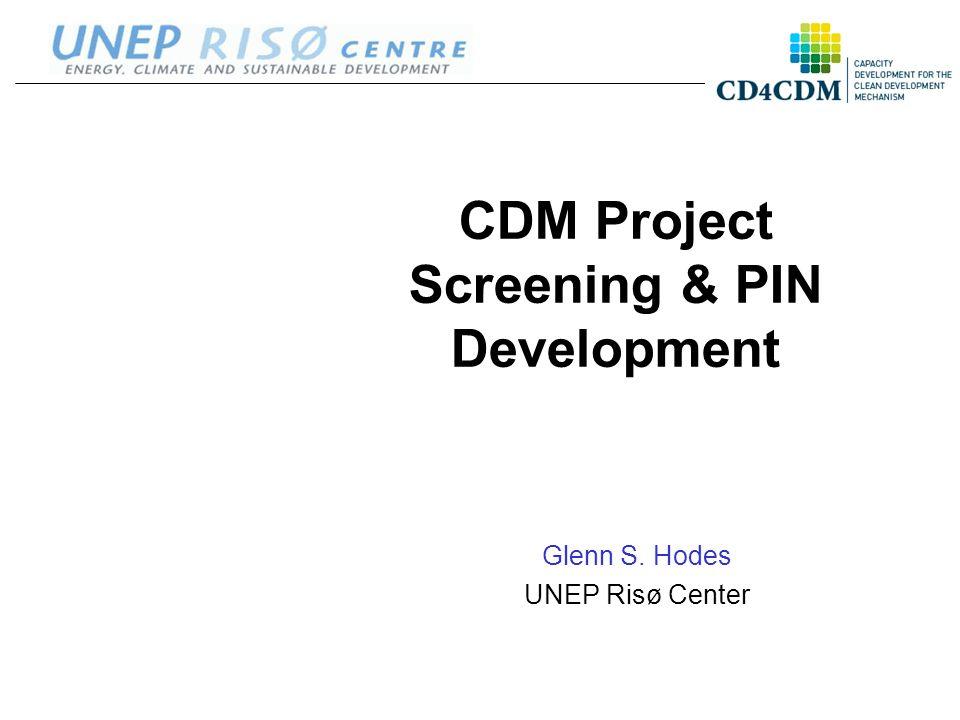 Glenn S. Hodes UNEP Risø Center CDM Project Screening & PIN Development