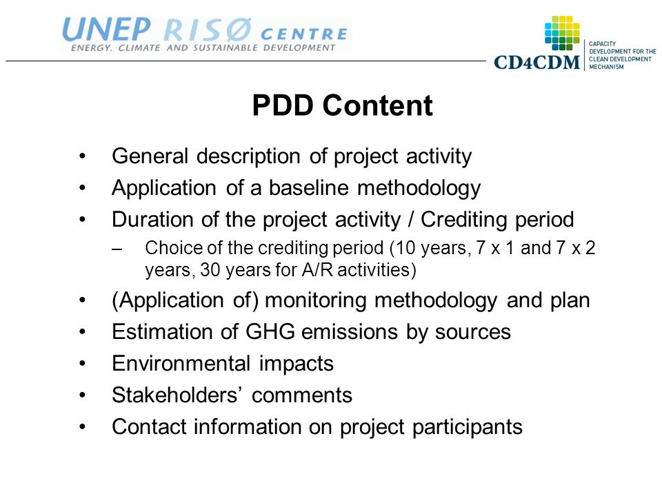 PDD Content General description of project activity Application of a baseline methodology Duration of the project activity / Crediting period –Choice