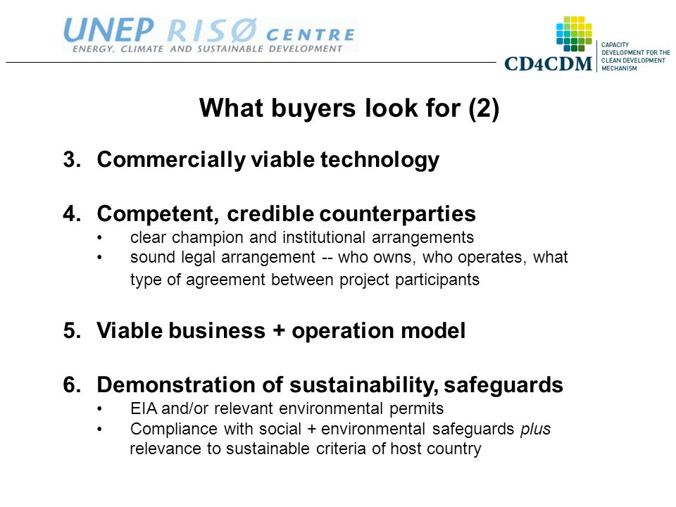 What buyers look for (2) 3.Commercially viable technology 4.Competent, credible counterparties clear champion and institutional arrangements sound leg