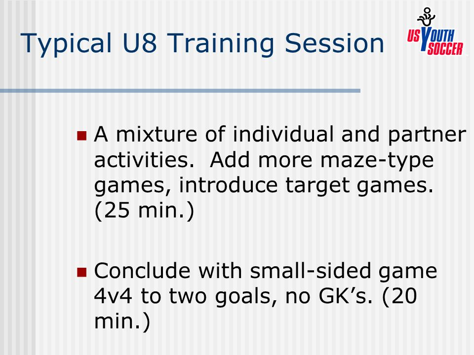 Typical U8 Training Session A mixture of individual and partner activities.