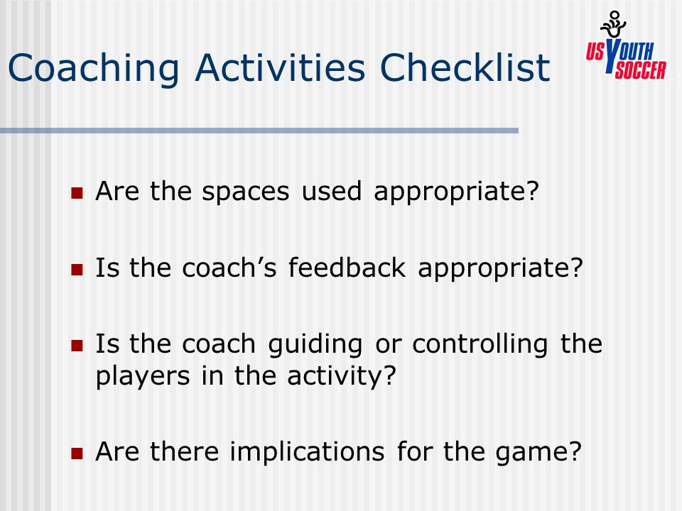 Coaching Activities Checklist Are the spaces used appropriate.