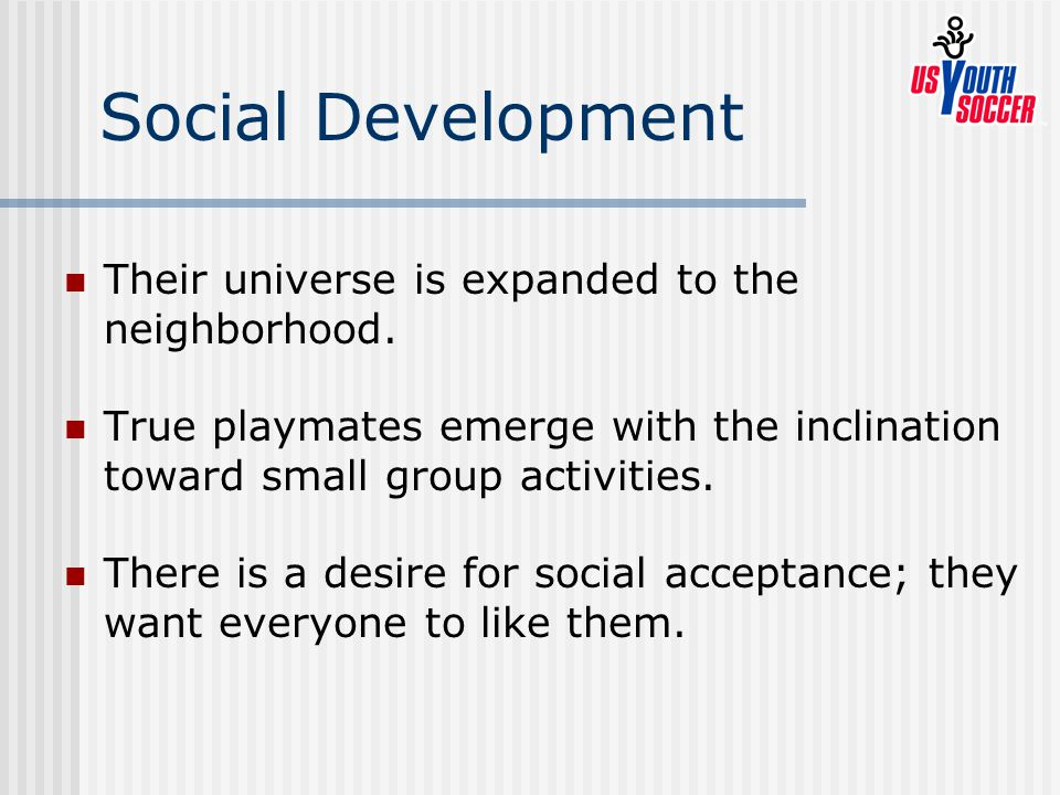 Social Development Their universe is expanded to the neighborhood.