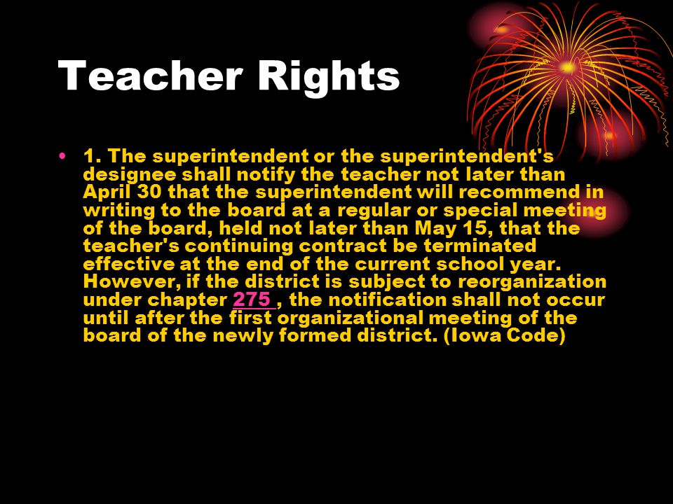 Teacher Rights 1. The superintendent or the superintendent's designee shall notify the teacher not later than April 30 that the superintendent will re
