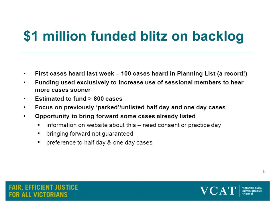8 $1 million funded blitz on backlog First cases heard last week – 100 cases heard in Planning List (a record!) Funding used exclusively to increase u