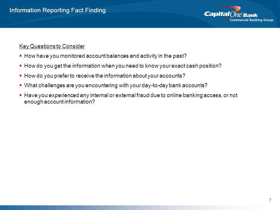 7 Information Reporting Fact Finding Key Questions to Consider  How have you monitored account balances and activity in the past.