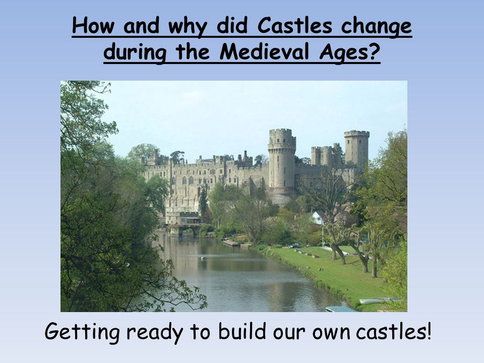 How and why did Castles change during the Medieval Ages? Getting ready to build our own castles!