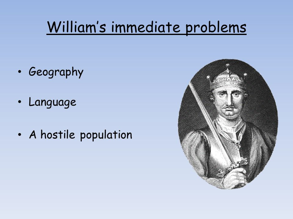 William's immediate problems Geography Language A hostile population