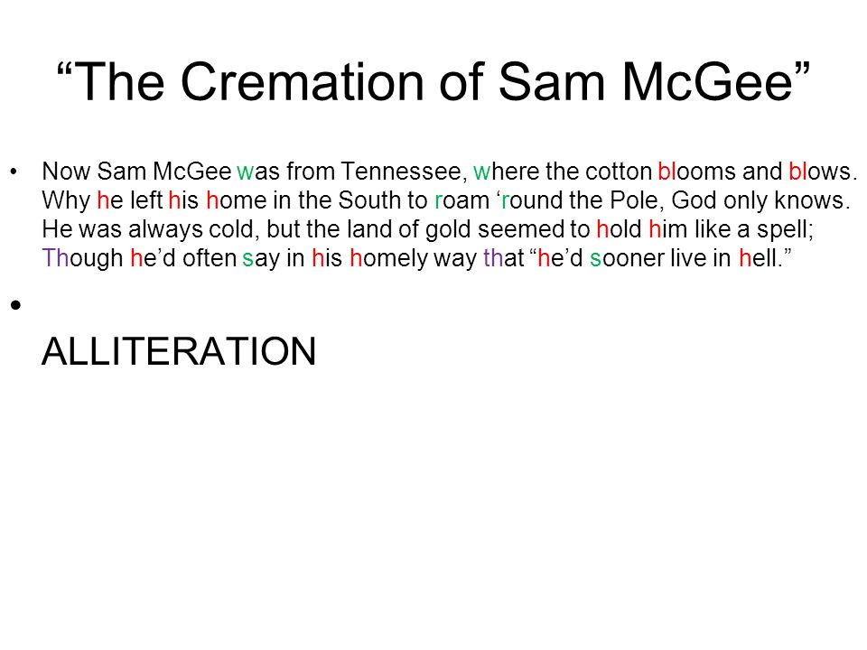 The Cremation of Sam McGee Now Sam McGee was from Tennessee, where the cotton blooms and blows.