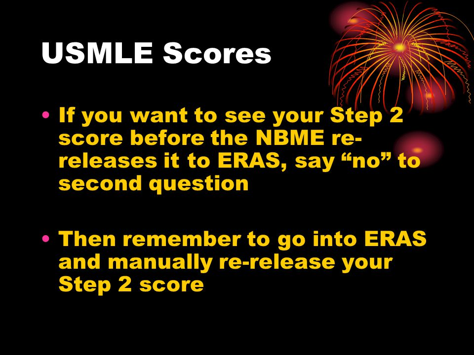 USMLE Scores If you want to see your Step 2 score before the NBME re- releases it to ERAS, say no to second question Then remember to go into ERAS and manually re-release your Step 2 score