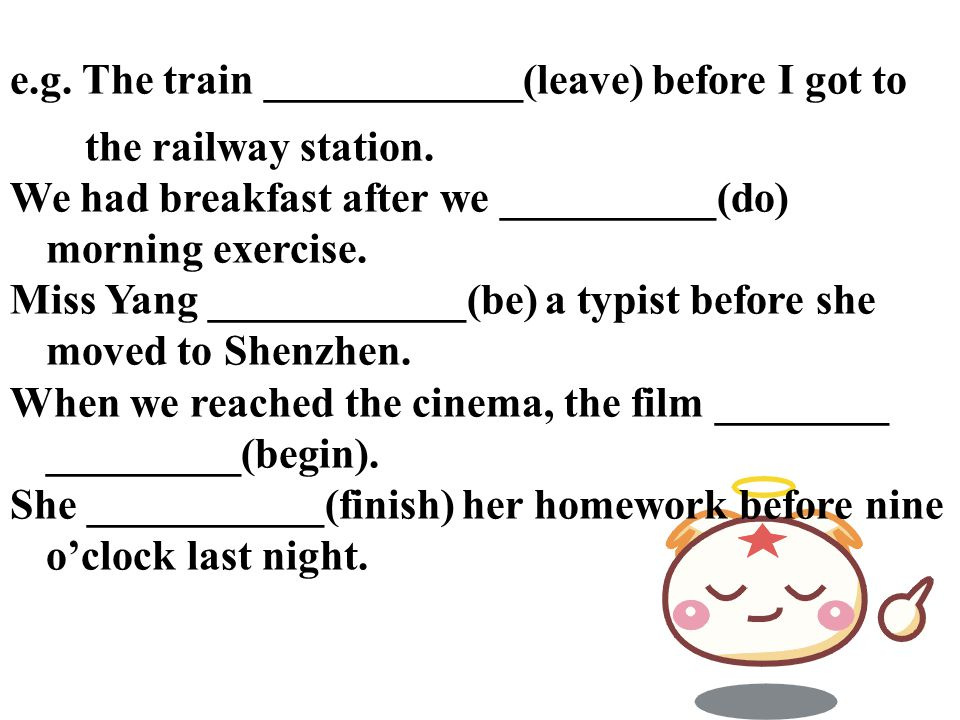 e.g. The train ____________(leave) before I got to the railway station.