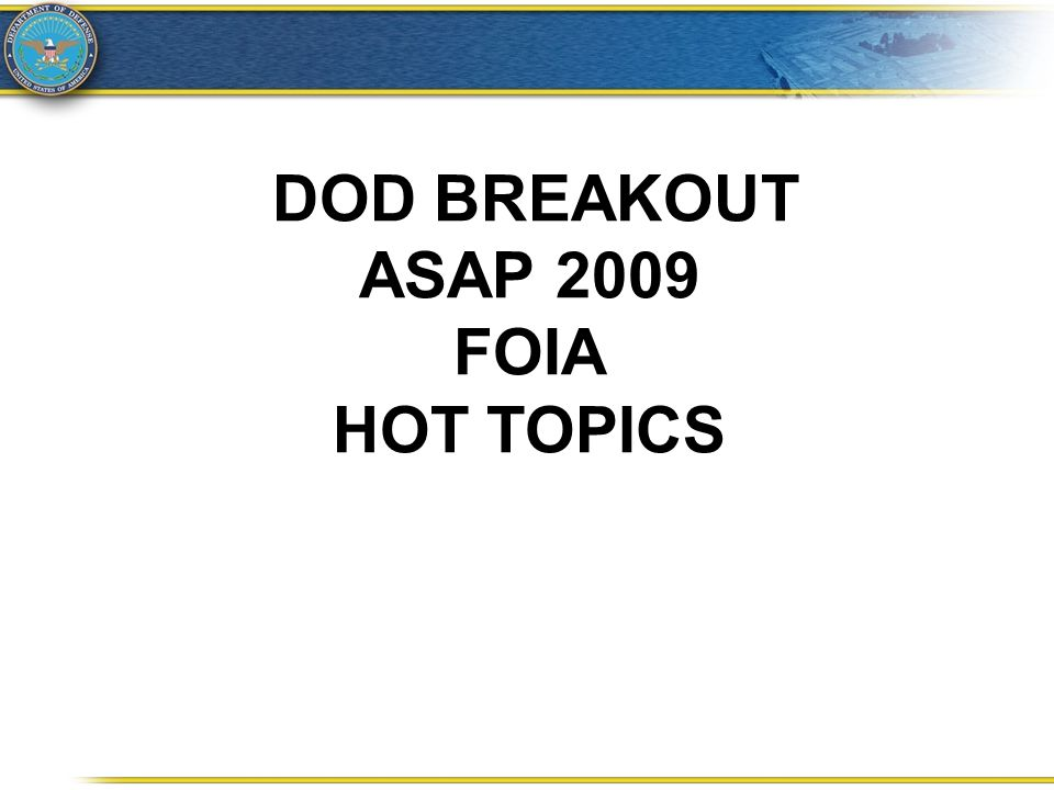 THESE SLIDES AVAILABLE AT: http://www.dod.mil/pubs/foi/dfoipo/foia_training_resources.html Click on: 2009 ASAP DoD Breakout 2