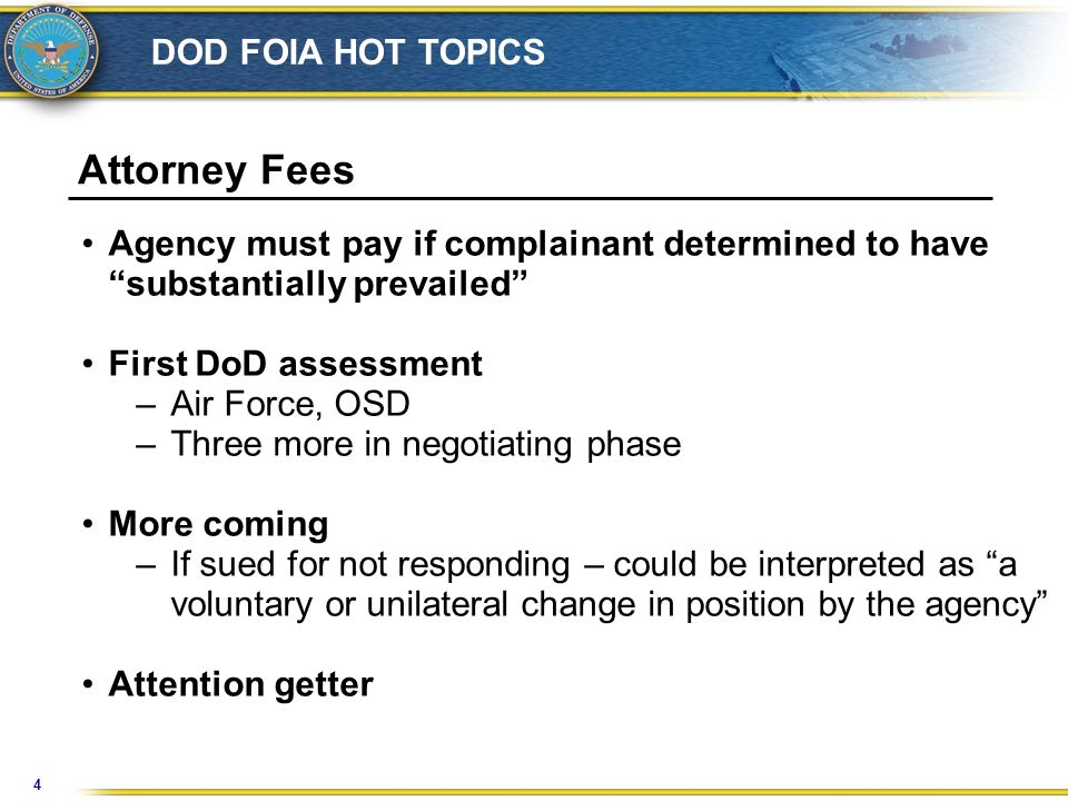 5 DOD FOIA HOT TOPICS Attorney Fees How do we avoid getting sued? –Likely to be asked this question –Answer is get requests done faster –Sometimes we can't Use Sec 4 as motivation to components for not sitting on requests