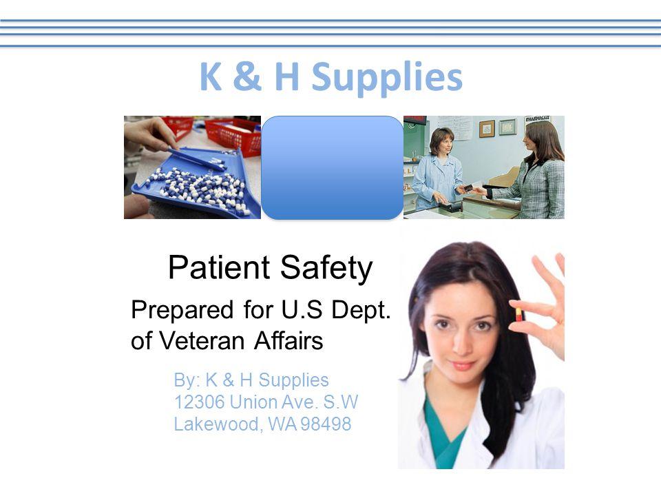 K & H Supplies Patient Safety Prepared for U.S Dept.
