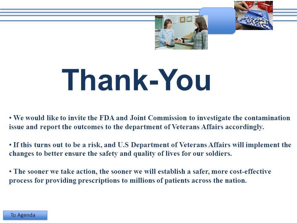 Thank-You We would like to invite the FDA and Joint Commission to investigate the contamination issue and report the outcomes to the department of Veterans Affairs accordingly.
