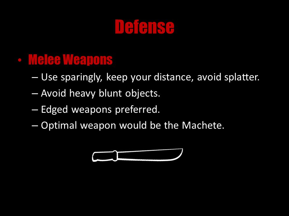 Defense Melee Weapons – Use sparingly, keep your distance, avoid splatter.