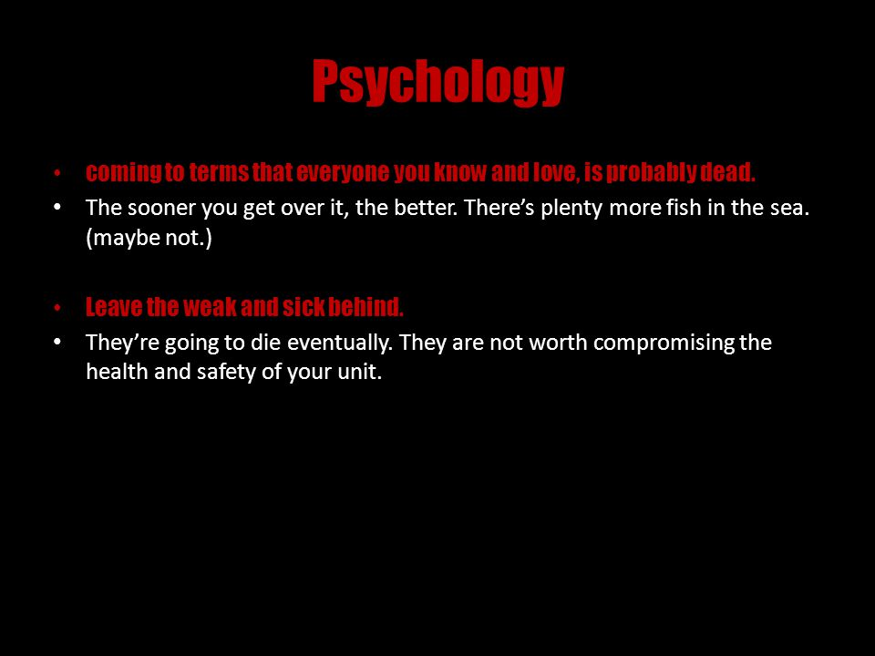 Psychology coming to terms that everyone you know and love, is probably dead.