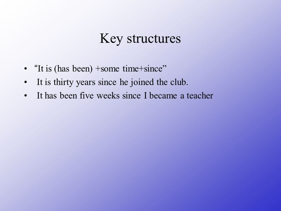Key structures It is (has been) +some time+since It is thirty years since he joined the club.