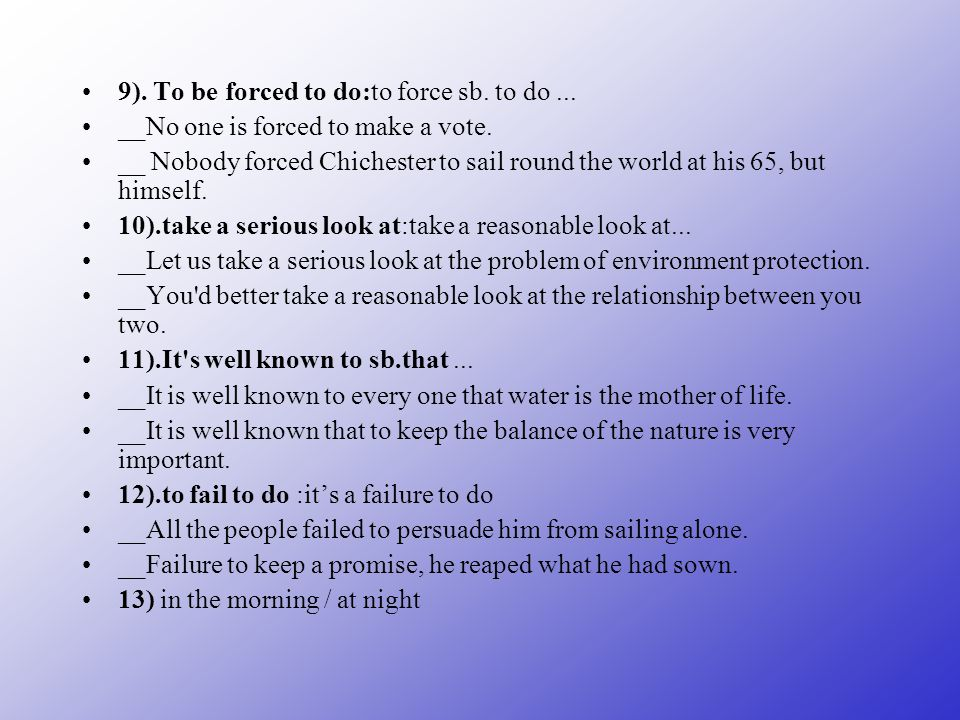 9). To be forced to do:to force sb. to do... __No one is forced to make a vote.