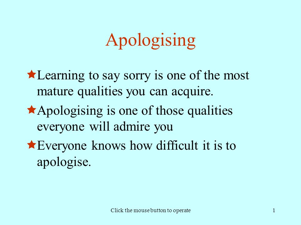 Click the mouse button to operate1 Apologising  Learning to say sorry is one of the most mature qualities you can acquire.