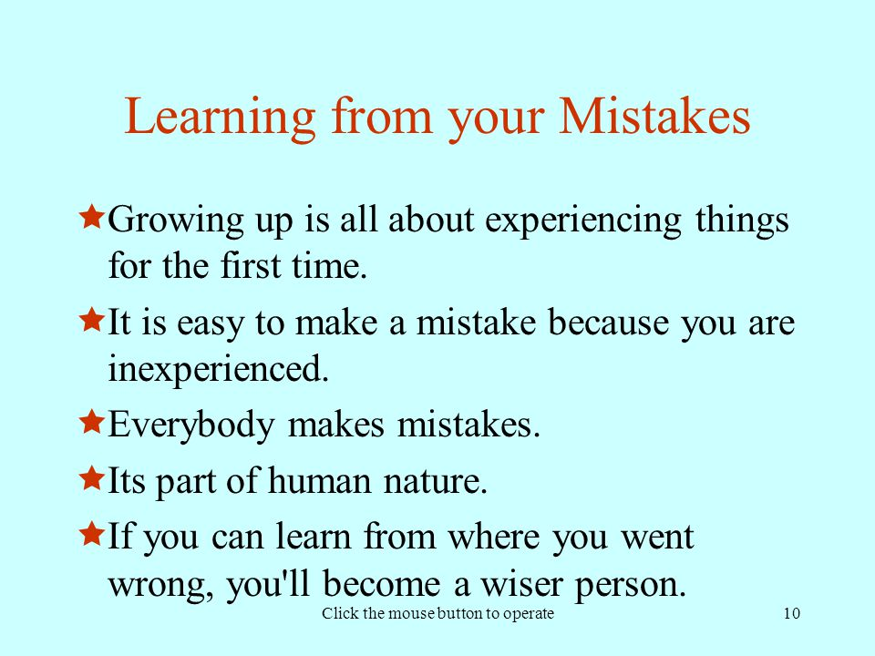 Click the mouse button to operate10 Learning from your Mistakes  Growing up is all about experiencing things for the first time.