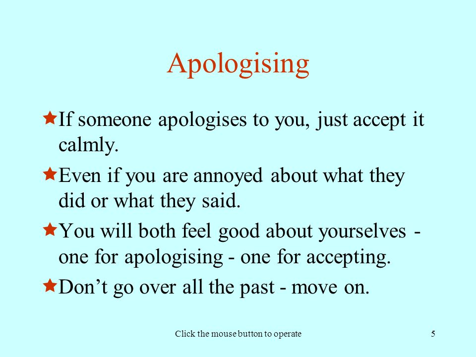 Click the mouse button to operate5 Apologising  If someone apologises to you, just accept it calmly.