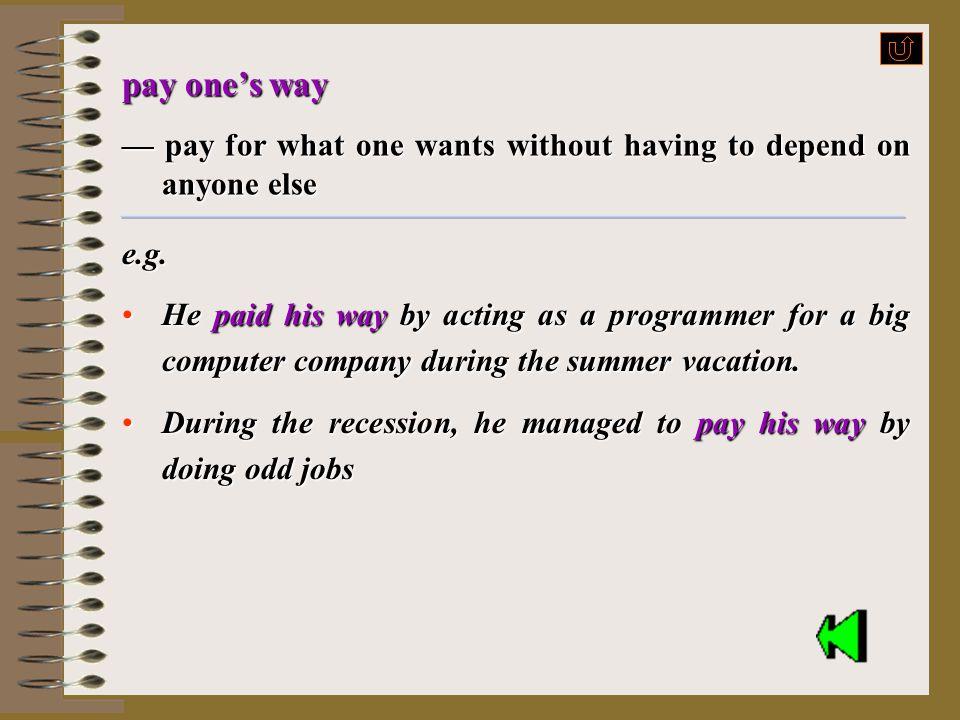 cover v. —(of money) be enough for e.g.