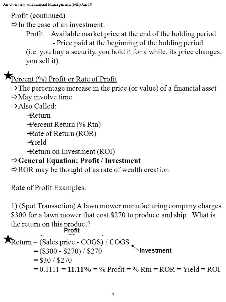 An Overview of Financial Management (bdh) Jan 10 7 Profit (continued)  In the case of an investment: Profit = Available market price at the end of the holding period - Price paid at the beginning of the holding period (i.e.